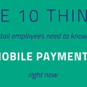 The 10 things your retail employees should know about mobile payments right now